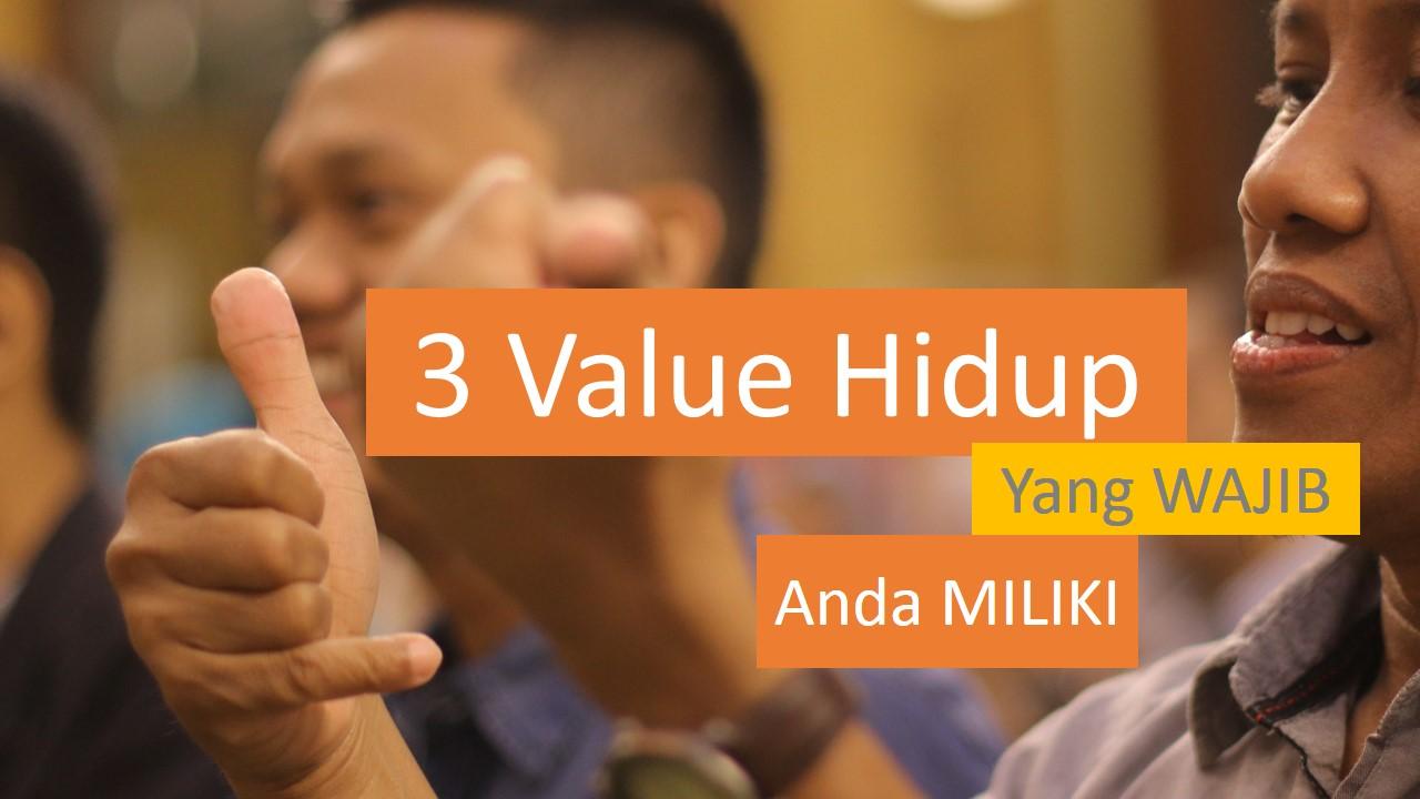 3 Value Hidup Yang Wajib Anda Miliki